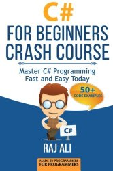 C#: C# For Beginners Crash Course: Master C# Programming Fast and Easy Today (Computer Programming, Programming for Beginners) (Volume 2)
