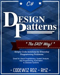 C#: Design Patterns: The Easy Way Standard Solutions for Everyday Programming Problems; Great for: Game Programming, System Administration, App Programming, … & Database Systems (Design Patterns Series)