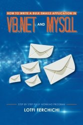 How to Write a Bulk Emails Application in VB.NET and MySQL: Step By Step Fully Working Program