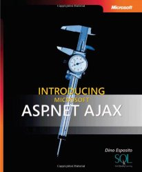 Introducing Microsoft® ASP.NET AJAX (Pro – Developer)