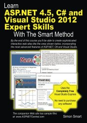 Learn ASP.NET 4.5, C# and Visual Studio 2012 Expert Skills with The Smart Method: Courseware tutorial for self-instruction to expert level