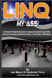 Linq My Ass! A Computer Programmers Guide To Language-Integrated Query (Linq): And How To Leverage Its Powerful C#, .Net, And Visual Basic (VB) Features