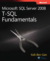Microsoft® SQL Server® 2008 T-SQL Fundamentals (Developer Reference)