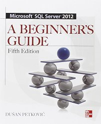 Microsoft SQL Server 2012 A Beginners Guide 5/E