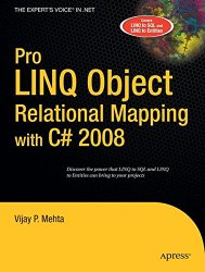 Pro LINQ Object Relational Mapping in C# 2008 (Expert's Voice in .NET)