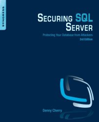 Securing SQL Server, Third Edition: Protecting Your Database from Attackers