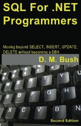 SQL For .NET Programmers: Moving beyond SELECT, INSERT, UPDATE, DELETE without becoming a DBA