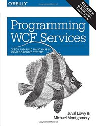 Programming WCF Services: Design and Build Maintainable Service-Oriented Systems