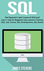 SQL: The Topnotch Crash Course of 2016 and Learn 1 Day for Beginner's plus advance Training (SQL, SQL Course, SQL Development, SQL Books)