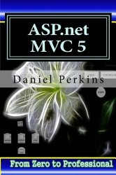 asp.net MVC 5: Learn ASP.net MTV 5 Programming FAST and EASY! (From Zero to Professional) (Volume 1)