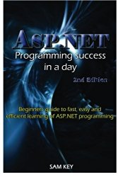 ASP.NET Programming Success in a Day: Beginners guide to fast, easy and efficient learning of ASP.NET programming