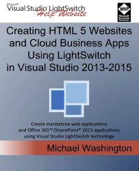 Creating HTML 5 Websites and Cloud Business Apps Using LightSwitch In Visual Studio 2013-2015: Create standalone web applications and Office 365 / … using Visual Studio LightSwitch technology