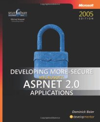Developing More-Secure Microsoft® ASP.NET 2.0 Applications (Developer Reference)