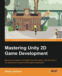 Mastering Unity 2D Game Development – Building Exceptional 2D Games with Unity