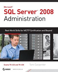 SQL Server 2008 Administration: Real-World Skills for MCITP Certification and Beyond (Exams 70-432 and 70-450)
