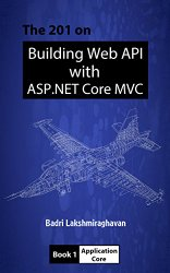 The 201 on Building Web API with ASP.NET Core MVC: Book 1: Application Core