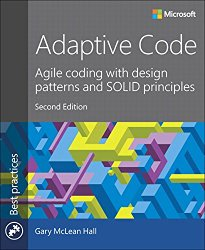 Adaptive Code: Agile coding with design patterns and SOLID principles (2nd Edition) (Developer Best Practices)
