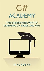 C#: The Stress Free Way To Learning C Inside And Out (Guide, For Beginners, Basics)