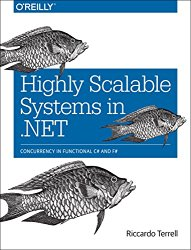 Highly Scalable Systems in .NET: Concurrency in Functional C# and F#