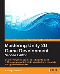 Mastering Unity 2D Game Development – Second Edition