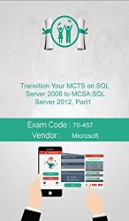Microsoft 70-457 Exam: Transition Your MCTS on SQL Server 2008 to MCSA: SQL Server 2012, Part 1
