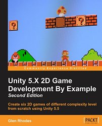 Unity 5.X 2D Game Development By Example – Second Edition
