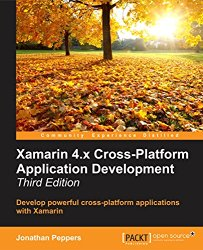 Xamarin 4.x Cross-Platform Application Development – Third Edition