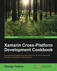 Xamarin Cross Platform Development Cookbook