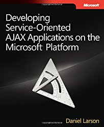 Developing Service-Oriented AJAX Applications on the Microsoft® Platform (Developer Reference)