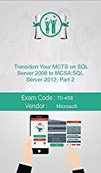Microsoft 70-458 Exam: Transition Your MCTS on SQL Server 2008 to MCSA: SQL Server 2012, Part 2