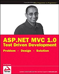 ASP.NET MVC 1.0 Test Driven Development: Problem – Design – Solution (Wrox Programmer to Programmer)