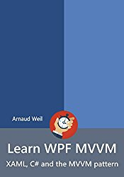 Learn WPF MVVM – XAML, C# and the MVVM pattern: Be ready for coding away next week using WPF and MVVM