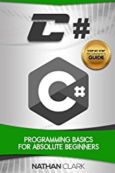 C#: Programming Basics for Absolute Beginners (Step-By-Step C#) (Volume 1)