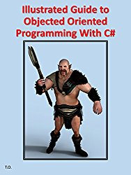 Illustrated Guide to Objected Oriented Programming With C#: Using Visual Studio 2017