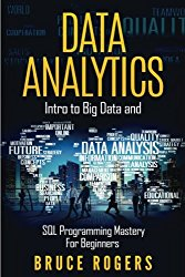Data Analytics: Intro to Big Data and SQL Programming Mastery for Beginners (Volume 1)