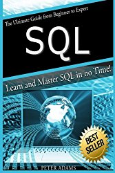 S Q L: The Ultimate Guide From Beginner To Expert – Learn And Master SQL In No Time!