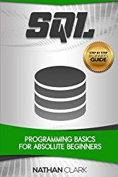 SQL: Programming Basics for Absolute Beginners (Step-By-Step SQL) (Volume 1)