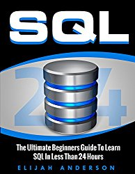 SQL: The Ultimate Beginners Guide To Learn SQL In Less Than 24 Hours