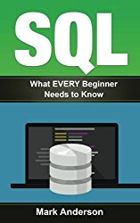 Sql: What EVERY Beginner Needs to Know (SQL Development, SQL Programming, Learn SQL Fast, Programming) (Volume 1)