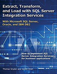 Extract, Transform, and Load with SQL Server Integration Services: With Microsoft SQL Server, Oracle, and IBM DB2