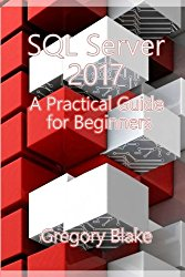 SQL Server 2017: A Practical Guide for Beginners