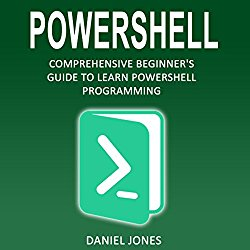 Powershell: Comprehensive Beginner's Guide to Learn Powershell Programming (Volume 1)