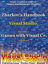 Zharkov's Handbook on Visual Studio. Volume 1: Games with Visual C#. 1 Edition