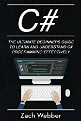 C#: The Ultimate Beginner's Guide to Learn and Understand C# Programming Effectively (Volume 1)