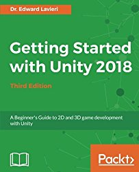 Getting Started with Unity 2018 – Third Edition: A Beginner's Guide to 2D and 3D game development with Unity