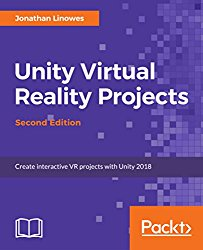 Unity Virtual Reality Projects – Second Edition: Create interactive VR projects with Unity 2018