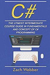 C#: The Utmost Intermediate Course Guide In Fundamentals And Concept Of C# Programming (Volume 2)