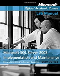Exam 70-432 Microsoft SQL Server 2008 Implementation and Maintenance Lab Manual