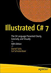 Illustrated C# 7: The C# Language Presented Clearly, Concisely, and Visually: 5th Edition