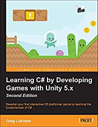 Learning C# by Developing Games with Unity 5.x – Second Edition: 2nd Ed